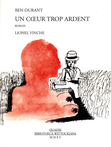 Galerie Quadri - Ben Durant - Lionel Vinche - Un Coeur trop ardent