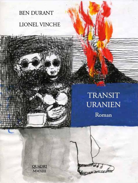 Galerie Quadri - Ben Durant - Lionel Vinche - Transit uranien
