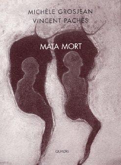 Galerie Quadri Edition - Michèle Grosjean - Vincent Pachès - Mata Mort